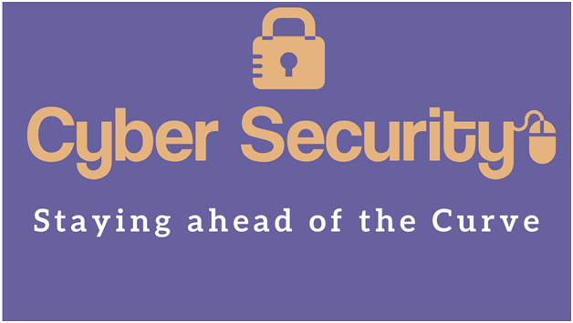 Staying ahead of the Cyber Security curve