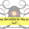 Security in the era of IoT