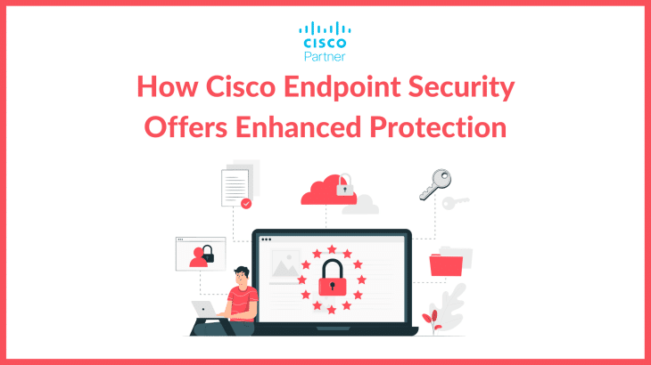 How Cisco Endpoint Security Offers Enhanced Protection